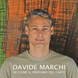 """Davide Marchi  """"Sei come il profumo del caffè"""" album d'esordio (Prodotto da Long Digital Playing Srls)"""